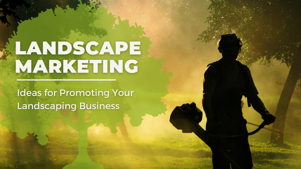 Landscape Marketing: Ideas For Promoting Your Landscaping Business