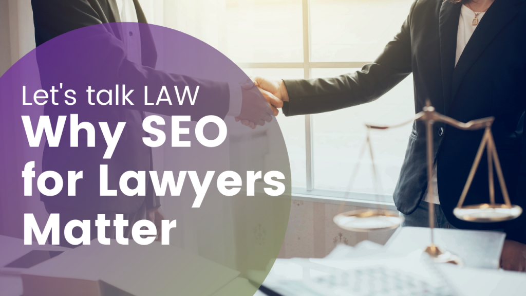 Why SEO for Lawyers and Law Firms Matter